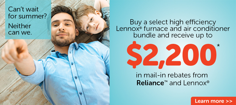 You could receive up to $2,200 in Reliance and Lennox rebates